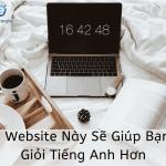 8 WEBSITE NÀY SẼ GIÚP BẠN GIỎI TIẾNG HƠN